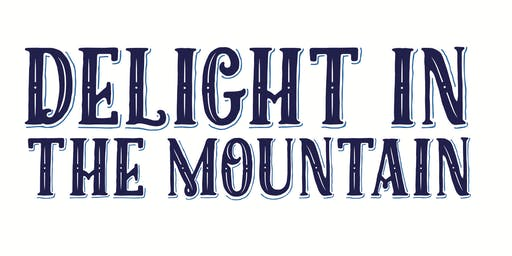 """Delight in the Mountain""  Showing"