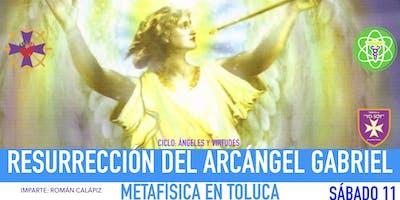 RESURRECCIÓN DEL ARCÁNGEL GABRIEL: Metafísica en Toluca