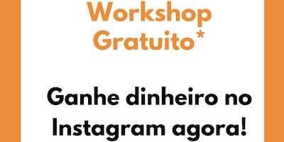 Workshop: Ganhe dinheiro no Instagram agora!