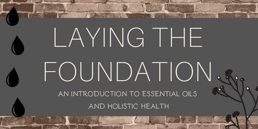 Laying the Foundation- Intro to Essential Oils