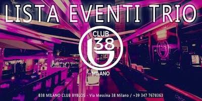 B38 Club Byblos Milano // Venerdì LISTA TRIO