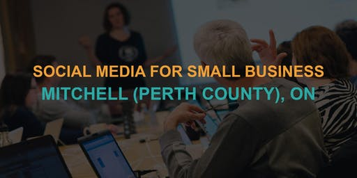 Social Media for Small Business: Mitchell / Perth County Workshop