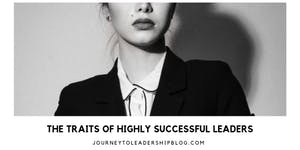The Traits Of Highly Successful Leaders
