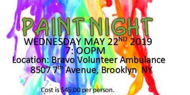 Paint Night. Wednesday May 22, 2019. 7pm. Location: Bravo Volunteer Ambulance 8507 7th Avenue Brooklyn, NY. Cost: $45