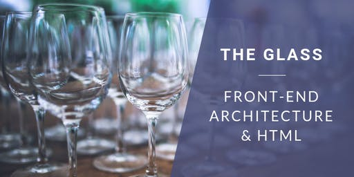 Coding & Cocktails: The Glass   Front-end Architecture & HTML