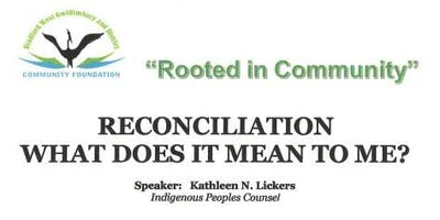 BWGDCF Rooted in Community - Reconciliation what does it mean to me?