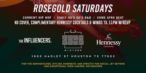 ROSE GOLD SATURDAYS - RSVP NOW!FREE ENTRY & COMPLIMENTARY HENNESSY COCKTAILS til 11PM w/RSVP | Info or Section Reservations 832.713.8404 Curated By @TheInfluencersHTX