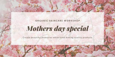 Mothers Day Skincare Workshop