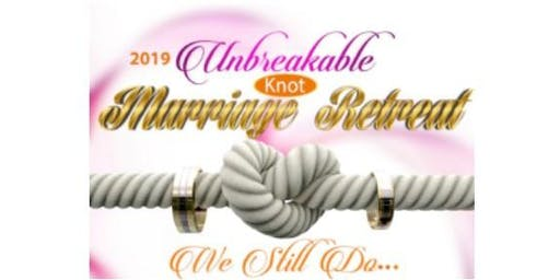 The Unbreakable Knot -2019 Marriage Retreat