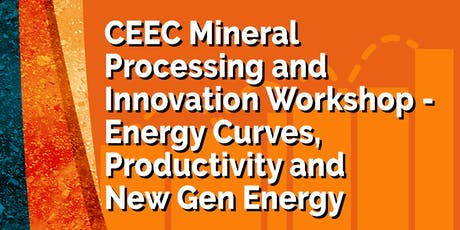 CEEC Mineral Processing and Innovation Workshop - Energy Curves, Productivity and New Gen Energy tickets