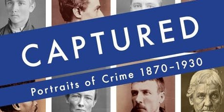 History Alive Captured: Portraits of Crime 1870 - 1930 tickets