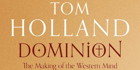 Dominion: The Making of the Western Mind - A Talk by Tom Holland tickets