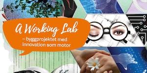 A Working Lab - byggprojektet med innovation som motor