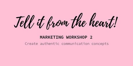 Tell it from the heart! - Create authentic & successful communication concepts bilhetes