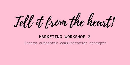 Tell it from the heart! - Create authentic & successful communication concepts