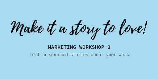 Make it a story to love! - Tell unexpected stories about your work in new ways