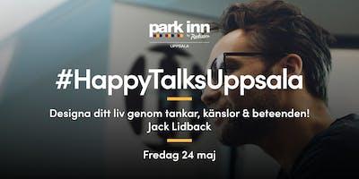 #HappyTalksUppsala - Designa ditt liv genom tankar, känslor & beteenden!