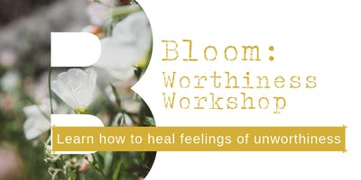 Bloom: Worthiness Workshop