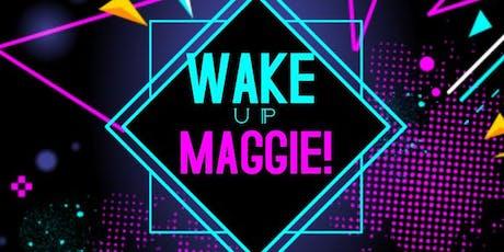 Wake Up, Maggie! tickets