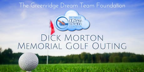 The 7th Annual Greenridge Dream Team Foundation - Dick Morton Memorial Golf Outing tickets