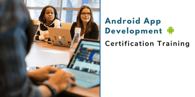 Android App Development Certification Training in Salinas, CA