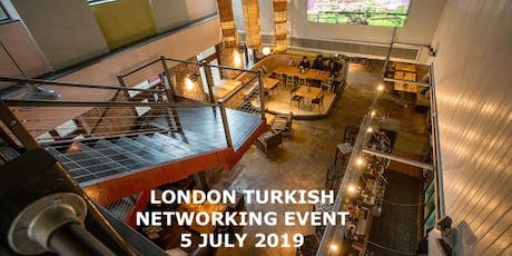 LONDON TURKISH NETWORKING EVENT 5 JULY 2019 tickets