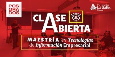 CLASE ABIERTA DE LA MAESTRÍA EN TECNOLOGÍAS DE INFORMACIÓN EMPRESARIAL - UNIVERSIDAD LA SALLE OAXACA