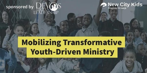 Mobilizing Transformative Youth-Driven Ministry, presented by New City Kids