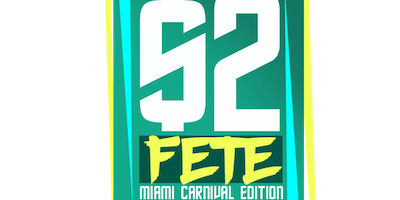 $2 FETE with SPECIAL GUEST - MIAMI CARNIVAL 2019 EDITION - ENTRY BEFORE 12:30AM TO $2 TICKET HOLDERS #MARKIE2FRESH