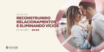 [POA] Workshop Reconstruindo relacionamentos e eliminando vícios 24/04/19