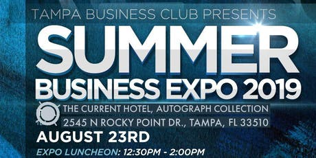 Tampa Summer Business Expo 2019(Free to the public)Over 1000 people expected tickets