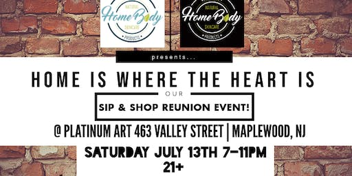HOME IS WHERE THE HEART IS...A SIP & SHOP NETWORKING EVENT!