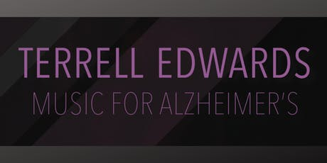 TERRELL EDWARDS MUSIC FOR ALZHEIMER'S tickets