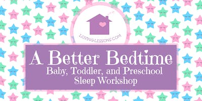 A Better Bedtime Sleep Workshop for Baby, Toddler,  and Preschooler