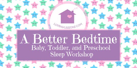 A Better Bedtime Sleep Workshop for Baby, Toddler,  and Preschooler tickets