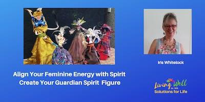 Align Your Feminine Energy with Spirit - Create your Guardian Spirit Figure