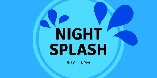 Night Splash Friday (Friday July 26, 2019)