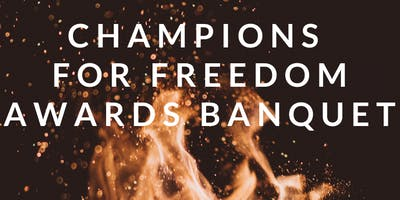 CHAMPIONS FOR FREEDOM AWARDS BANQUET