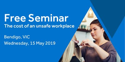 Free Seminar: The cost of an unsafe workplace – Bendigo, 15th May