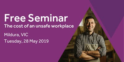 Free Seminar: The cost of an unsafe workplace – Mildura, 28th May