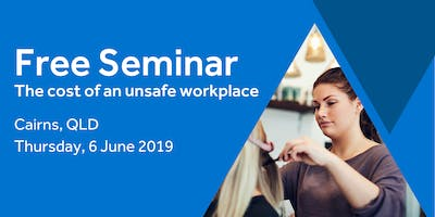 Free Seminar: The cost of an unsafe workplace – Cairns, 6th June