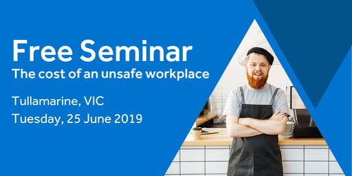 Free Seminar: The cost of an unsafe workplace – Tullamarine, 25th June
