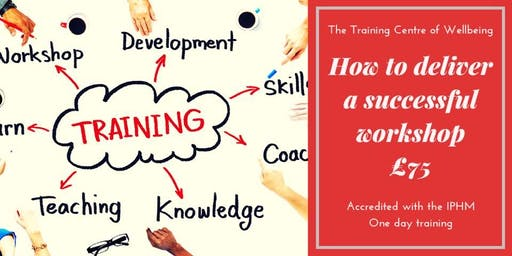 How to deliver a successful workshop - one day training £75