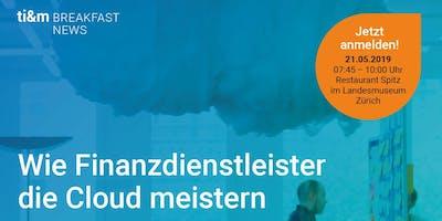 ti&m breakfast news: Wie Finanzdienstleister die Cloud meistern