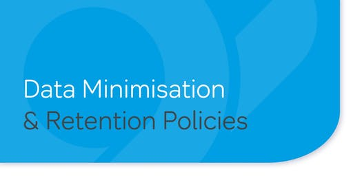 Data Minimisation and Retention Policies