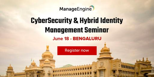 ManageEngine Cybersecurity & Hybrid Identity Management seminar, Bengaluru