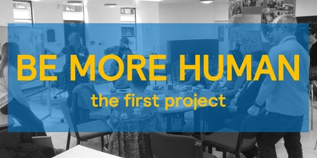 BE MORE HUMAN [the first project] tickets