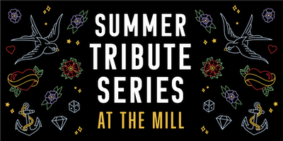 Summer Tribute Series at the Mill