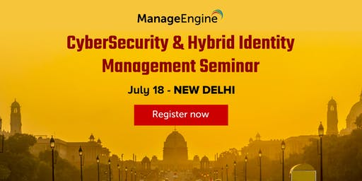 ManageEngine Cybersecurity & Hybrid Identity Management seminar, New Delhi