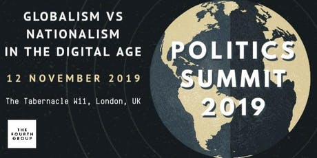 Politics Summit 2019: Globalism vs Nationalism in the Digital Age tickets